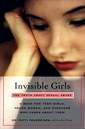 Invisible Girls: The Truth About Sexual Abuse--A Book for Teen Girls, Young Women, and Everyone Who Cares About Them