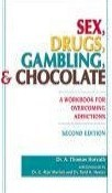 Sex, Drugs,  Gambling & Chocolate: A Workbook for Overcoming Addictions