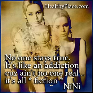 Addiction quote - No one stay true. It's like an addiction cuz ain't no really... it's all *fiction*.