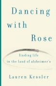 Dancing with Rose: Finding Life in the Land of Alzheimer's
