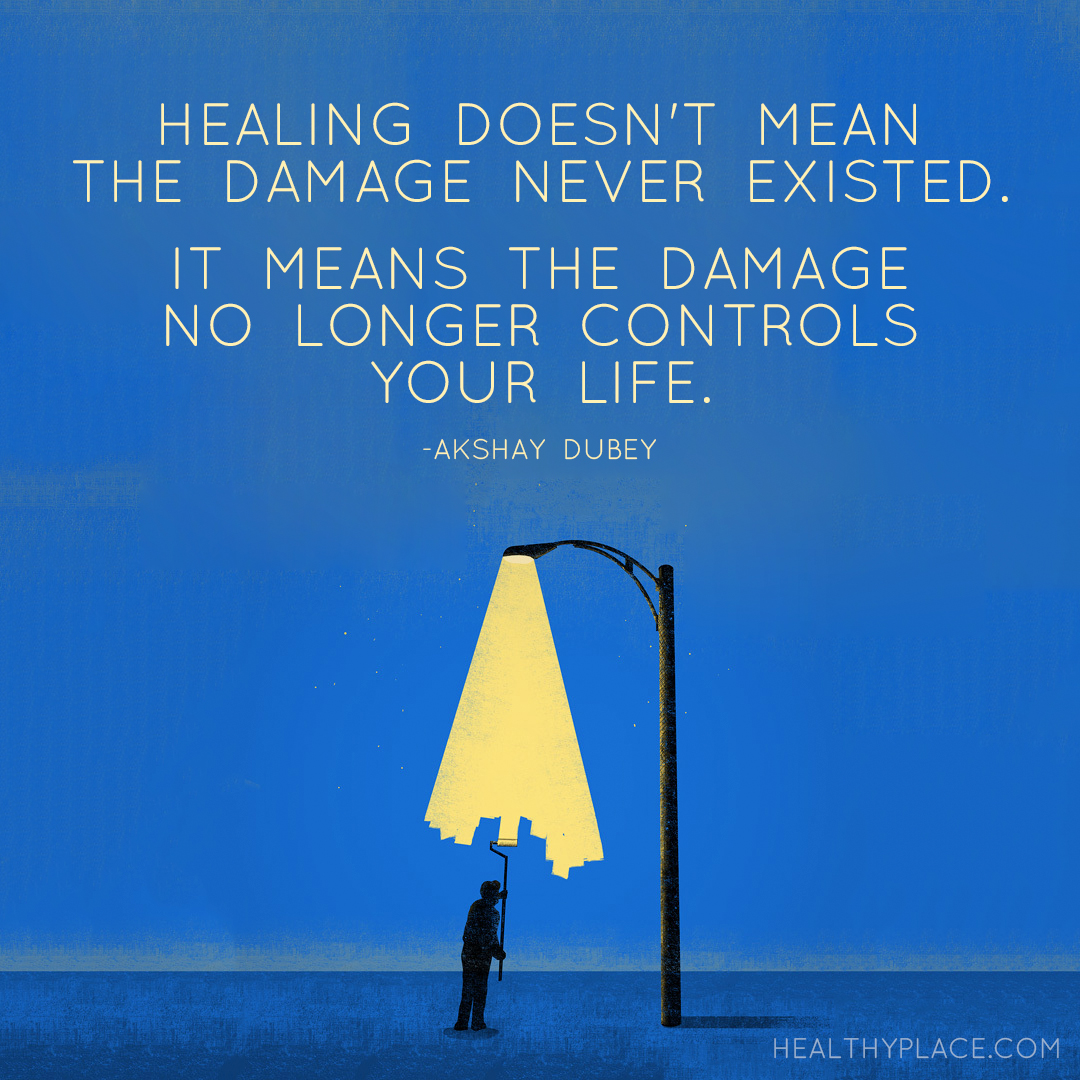 Quote on mental health - Healing doesn't mean the damage never existed. It means the damage no longer controls your life.