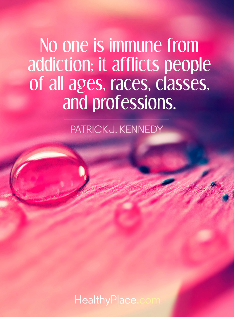 Addiction quote - No one is immune from addiction; it afflicts people of all ages, races, classes, and professions.