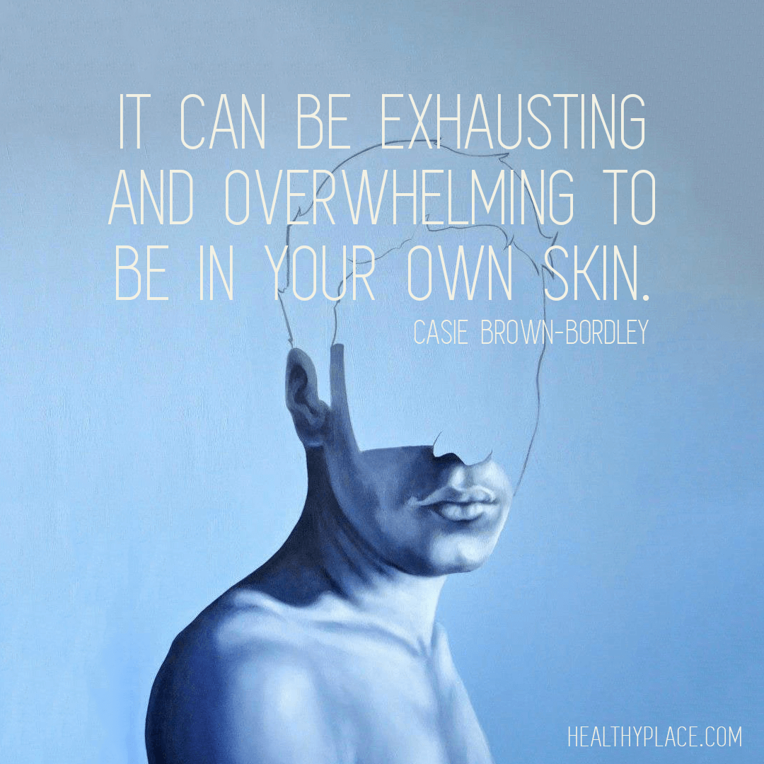 Bipolar quote - It can be exhausting and over whelming to be in your own skin.