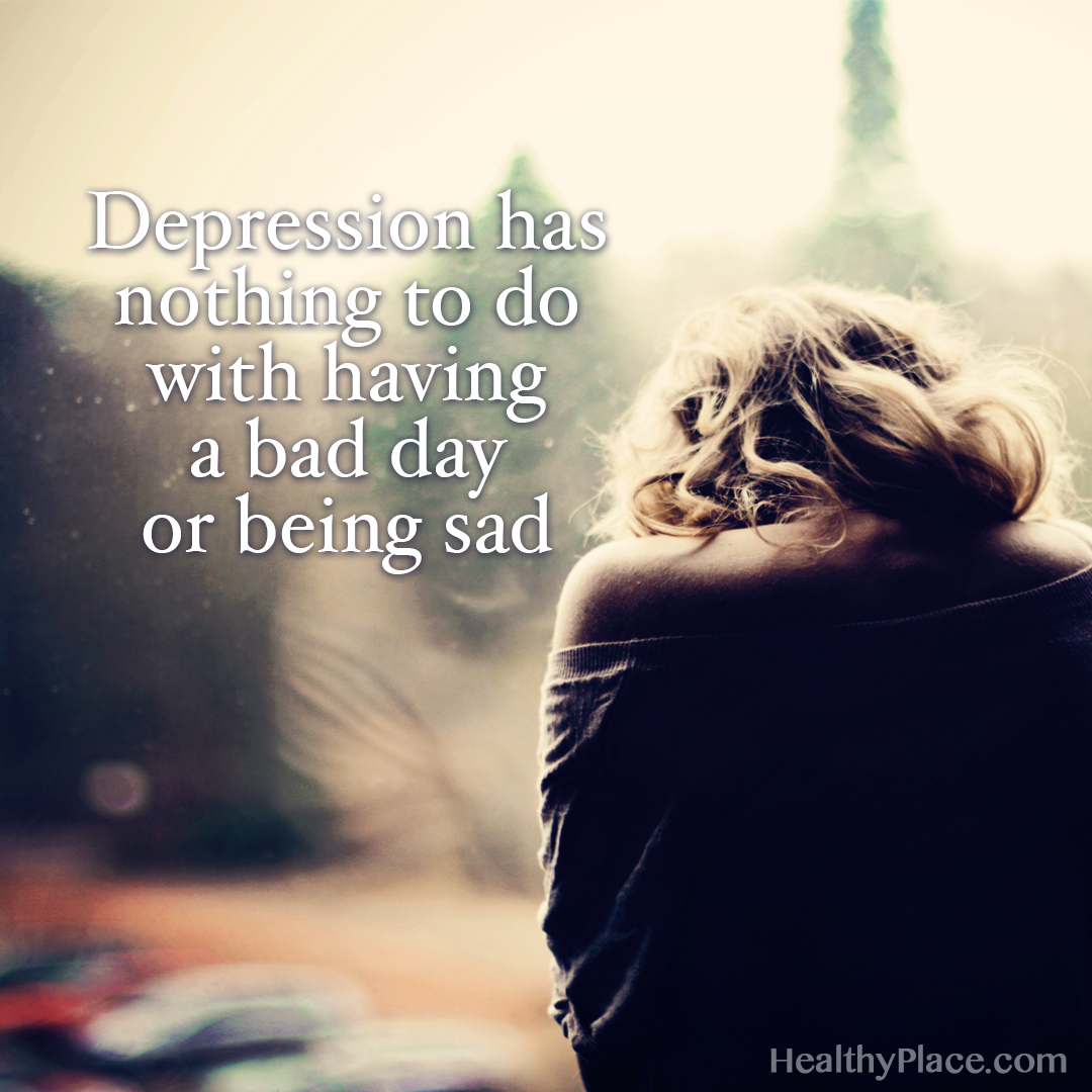 Depression quote - Depression has nothing to do with having a bad day or being sad.