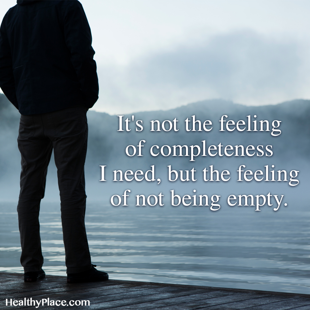 Quote on depression - It's not the feeling of completeness I need, but the feeling of not being empty.