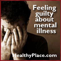 Feeling Guilty Because You Have A Mental Illness