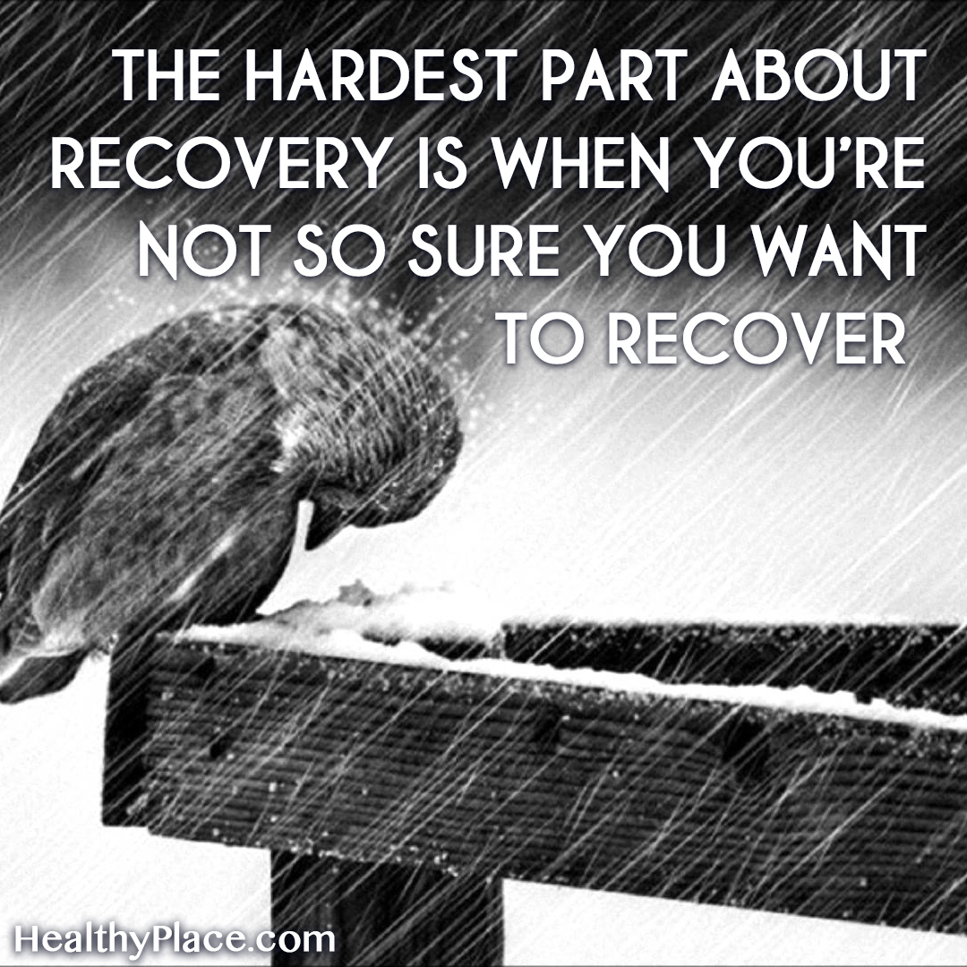 Quote on mental health - The hardest part about recovery is when you're not so sure you want to recover.