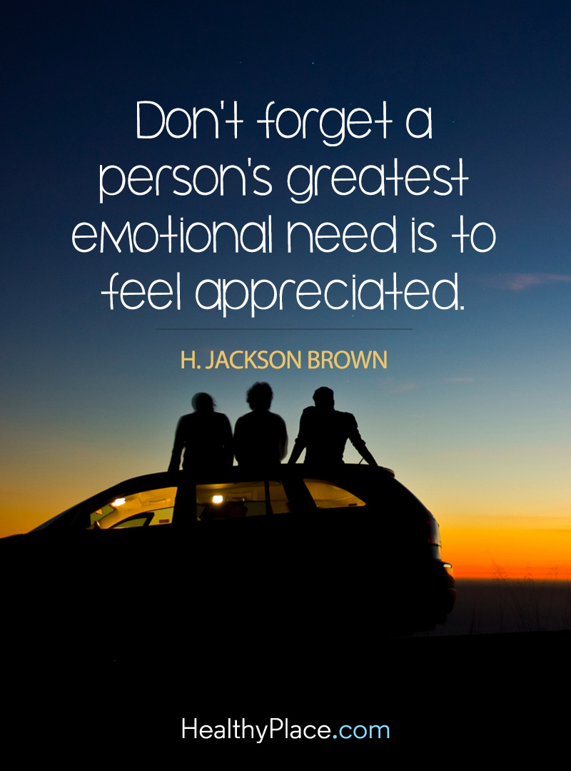 Quote on mental health - Don't forget a person's greatest emotional need is to feel appreciated.
