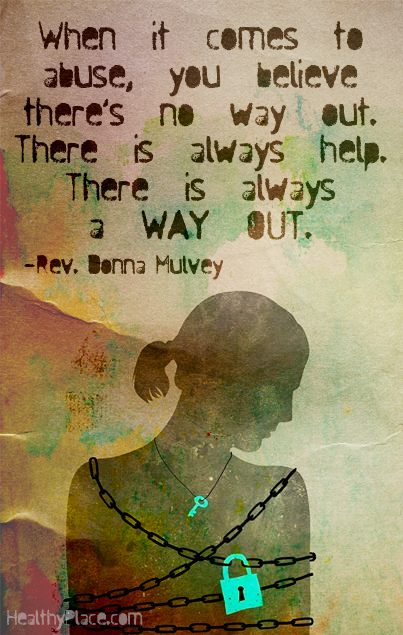 Abuse quote - When it comes to abuse, you believe there's no way out. There is always help. There is always a way out.