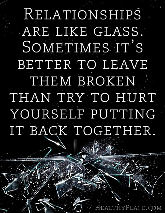 Abuse quote - Relationships are like glass. Sometimes it's better to leave them broken than try to hurt yourself putting it back together.