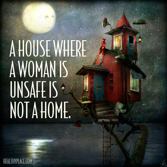 Abuse quote - A house where a woman is unsafe is not a home.