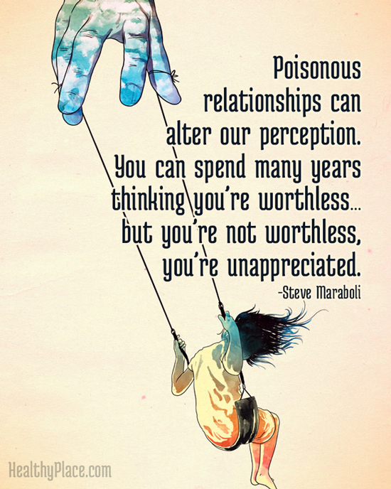 Abuse quote - Poisonous relationships can alter our perception. You can spend many years thinking you're worthless... but you're not worthless, you're unappreciated.