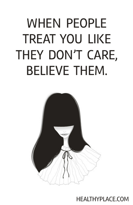 Abuse quote - When people treat you like they don't care, believe them.