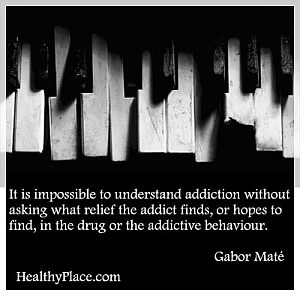 Quote on addiction - It is impossible to understand addiction without asking what relief the addict finds, or hopes to find, in the drug or the addictive behaviour.