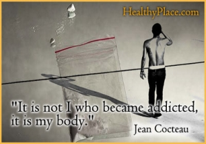 Insightful addiction quote - It is not I who become addicted, it is my body.