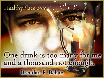 Insightful addiction quote - One drink is too many for me and a thousand not enough.