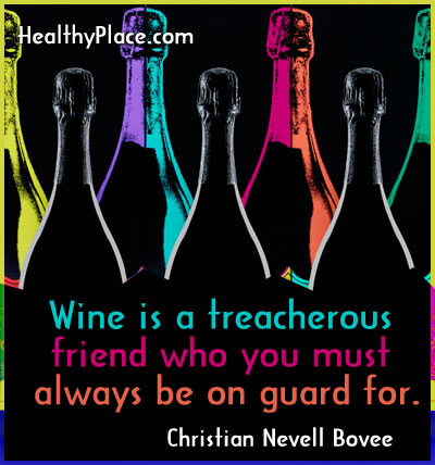 Adiction quote - Wine is a treacherous friend who you must always be on guard for.