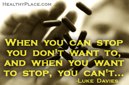 Addiction quote - When you can stop you don't want to, and when you want to stop, you can't...