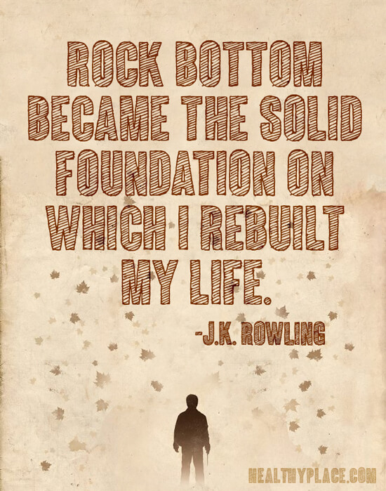 Addiction quote - Rock bottom became the solid foundation on which I rebuilt my life.