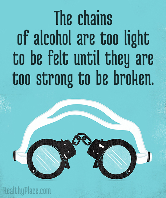 Addiction quote - The chains of alcohol are too light to be felt until they are too strong to be broken.