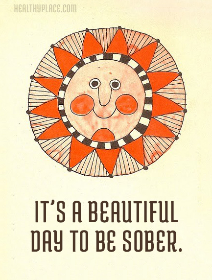Quote on addictions - It's a beautiful day to be sober.