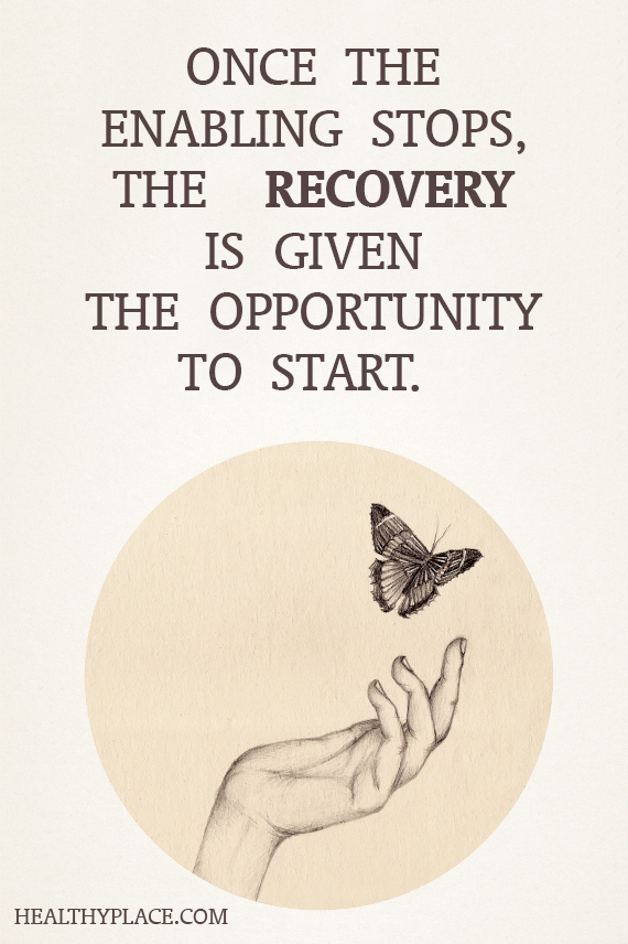 Quote on addictions - Once the enabling stops, the recovery is given the opportunity to start.