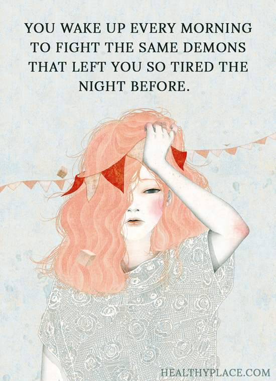 Quote on addictions - You wake up every morning to fight the same demons that left you so tired the night before.