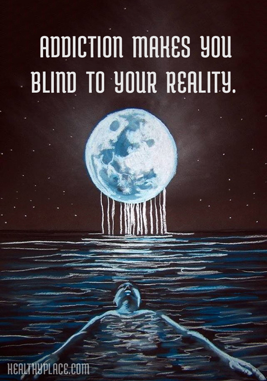 Addiction quote - Addiction makes you blind to your reality.