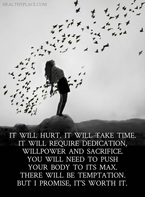 Addiction quote - It will hurt. It will take time. It will require dedication, willpower and sacrifice. You will need to push your body to its max. There will be temptation. But I promise, it's worth it.