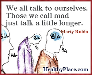 Bipolar quote by Marty Rubin - We all talk to ourselves. Those we call mad just talk a little longer.