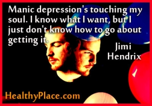 Bipolar quote: Manic depression is touching my soul I know what I what I want but I just don´t know how to, go about gettin it.