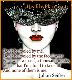 Bipolar quote - Don´t be fooled by me. Don´t be fooled by the face I wear. For I wear a mask, a thousand masks, Masks that I´m afraid to take off and none of them is me.