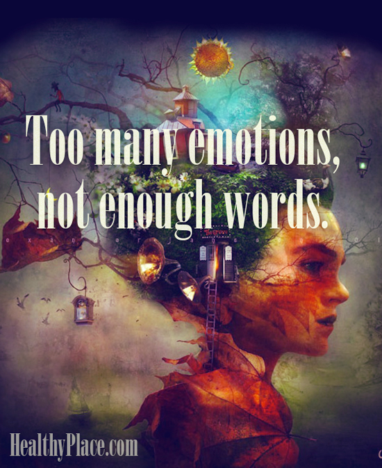 Quote on bipolar - To many emotions, not enough words.