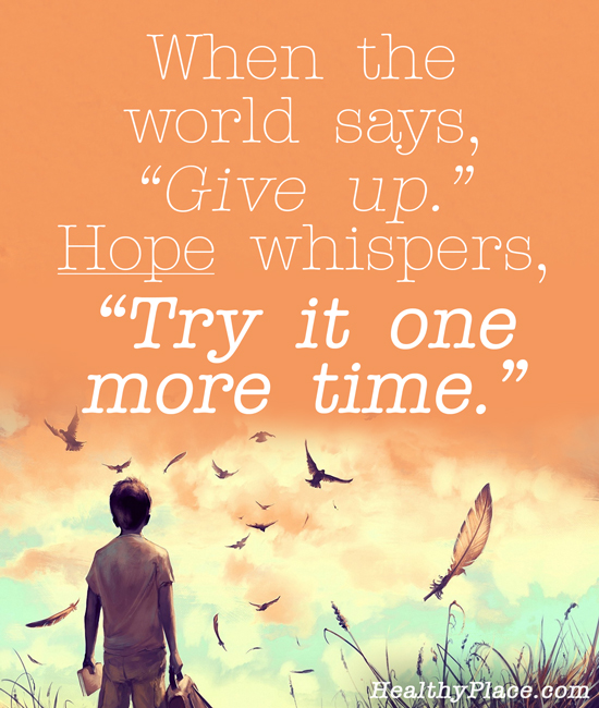 Quote on bipolar - When the world says, Give up, Hope whispers, Try it one more time.
