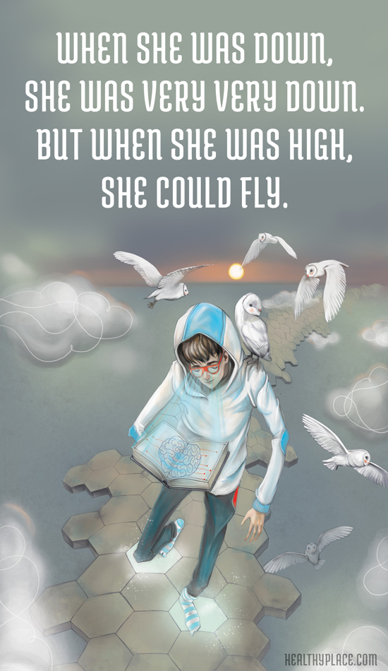 "Bipolar quote: ""When she was down, she was very very down. But when she was high, she could fly."""