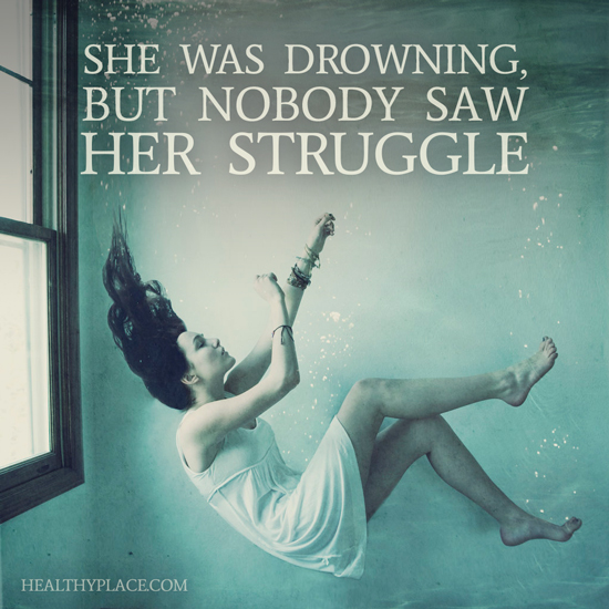 Quote on depression - She was drowning, but nobody saw her struggle.