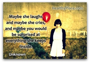 Insightful quote on depression - Maybe she laughs and maybe she cries, and maybe you would be surprised at everything she keeps inside.