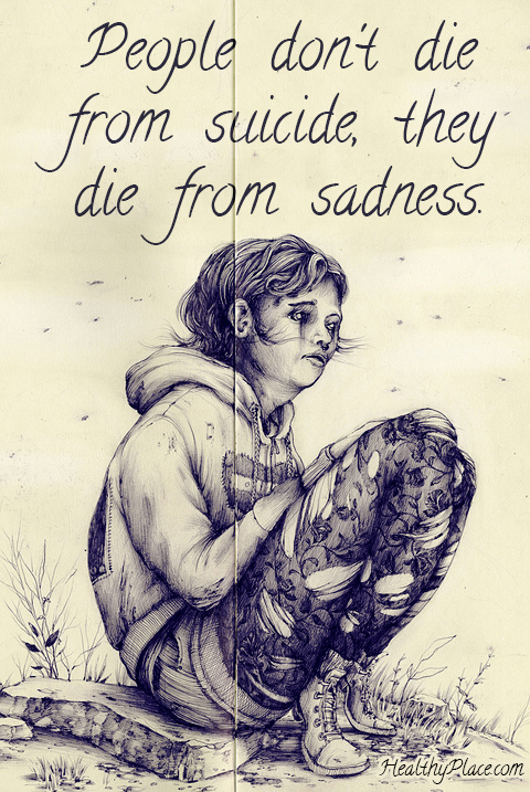 Depression quote - People don't die from suicide, they die from sadness.