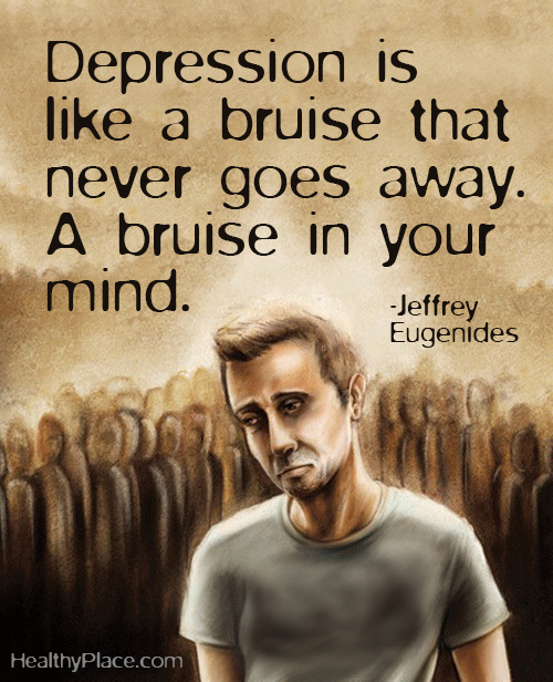 Quote on depression - Depression is like a bruise that never goes away. A bruise in your mind.