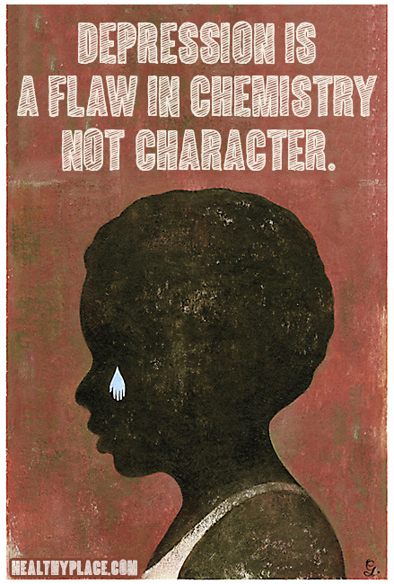Quote on depression - Depression is a flaw in chemistry not character.