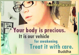 Insightful quote on eating disorders - Your body is precious. It is our vehicle for awakening. Treat it with care.