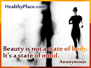 "Eating disorder quote: ""Beauty is not a state of body. It´s a state of mind."""