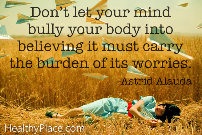 Quote on eating disorders - Don't let your mind bully your body into believing it must carry the burden of its worries.