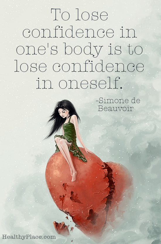 Quote on eating disorders - To lose confidence in one's body is to lose confidence in oneself.