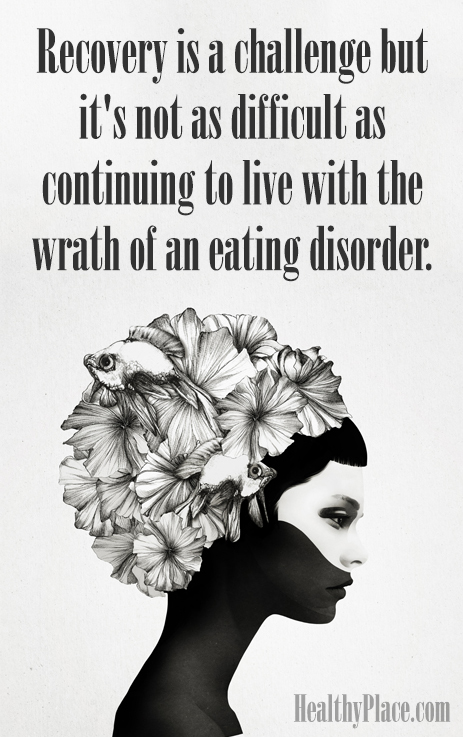 Quote on eating disorders - Recovery is a challenge but it's not as difficult as continuing to live with the wrath of an eating disorder.