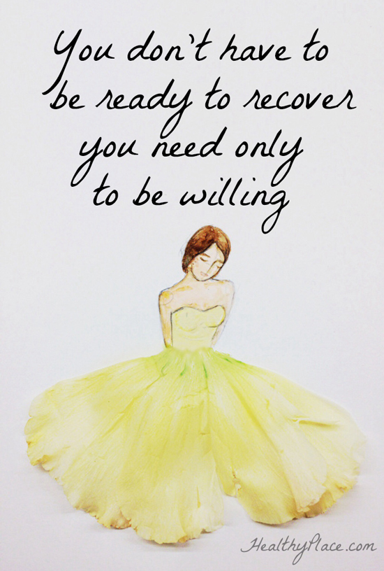 Quote on eating disorders - You don't have to be ready to recover you need only to be willing.