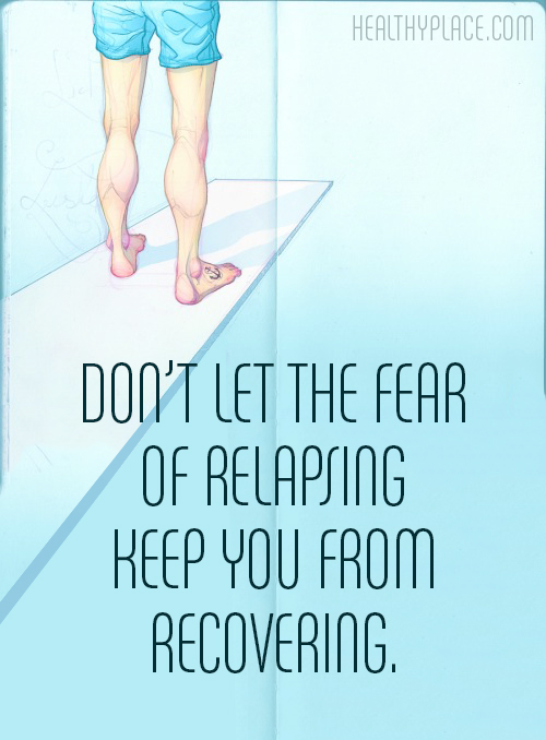Quote on eating disorders - Don't let the fear of relapsing keep you from recovering.