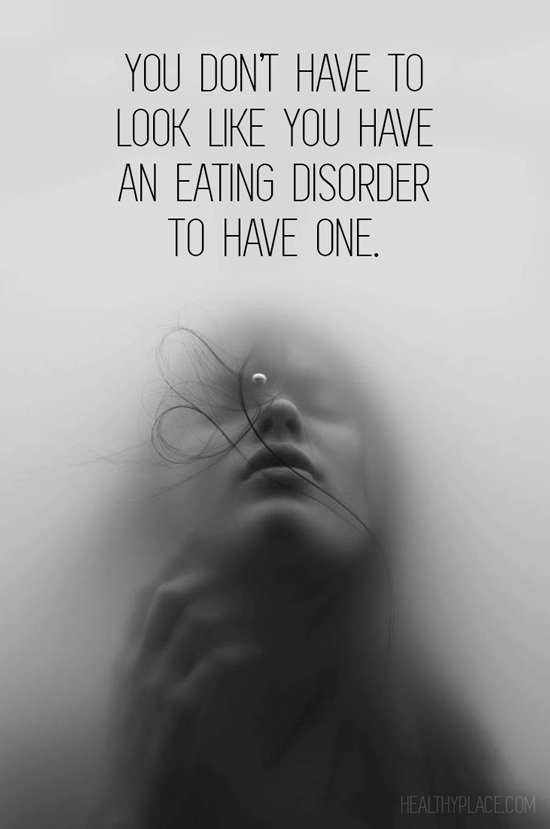 Eating disorders quote - You don't have to look like you have an eating disorder to have one.