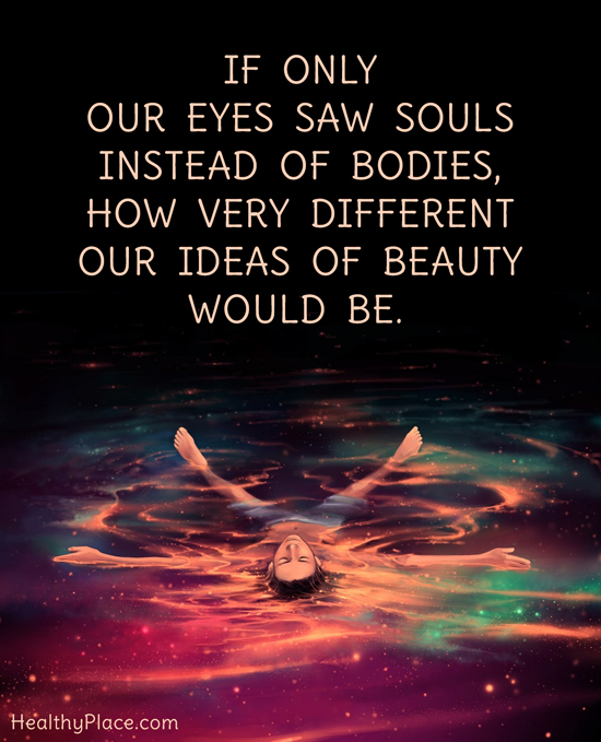 Eating disorders quote - If only our eyes saw souls instead of bodies, how very different our ideas of beauty would be.