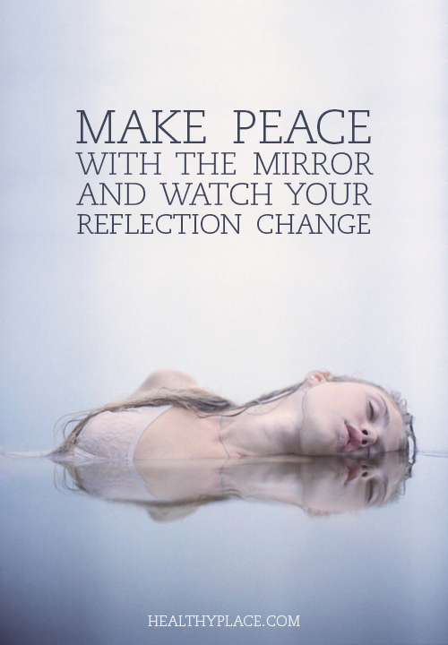 Quote on eating disorders - Make peace with the mirror and watch your reflection change.